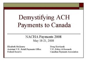 Demystifying ACH Payments to Canada NACHA Payments 2008