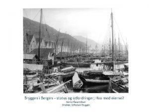 Bryggen i Bergen status og utfordringer Hva med