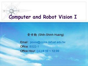 Computer and Robot Vision I ShihShinh Huang Email