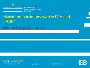 Maximum parsimony with MEGA and PAUP Molecular Phylogenetics