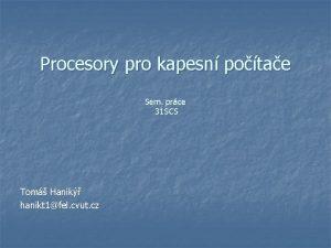 Procesory pro kapesn potae Sem prce 31 SCS