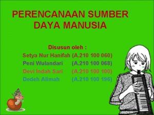PERENCANAAN SUMBER DAYA MANUSIA Disusun oleh Setya Nur
