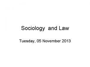 Sociology and Law Tuesday 05 November 2013 Durkheim