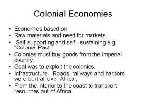 Colonial Economies Economies based on Raw materials and
