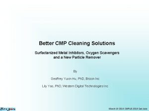 Better CMP Cleaning Solutions Surfactanized Metal Inhibitors Oxygen