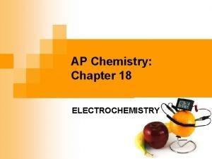 AP Chemistry Chapter 18 ELECTROCHEMISTRY Electrochemistry in our