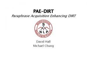 PAEDIRT Paraphrase Acquisition Enhancing DIRT David Hall Michael