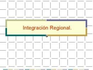 Integracin Regional NIVELES DE INTEGRACIN Zona de Preferencia