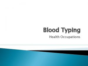 Blood Typing Health Occupations Key Terms Antigens foreign