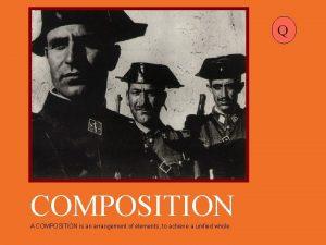 Q COMPOSITION A COMPOSITION is an arrangement of
