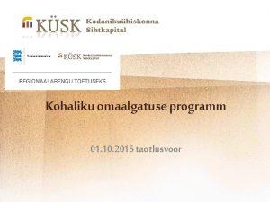 Kohaliku omaalgatuse programm 01 10 2015 taotlusvoor Programmi