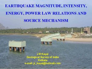 EARTHQUAKE MAGNITUDE INTENSITY ENERGY POWER LAW RELATIONS AND