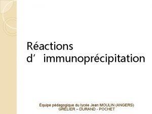 Ractions dimmunoprcipitation quipe pdagogique du lyce Jean MOULIN
