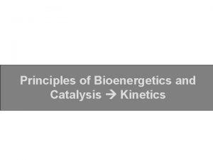 Principles of Bioenergetics and Catalysis Kinetics Lec 1