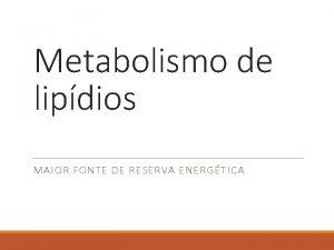 Metabolismo de lipdios MAIOR FONTE DE RESERVA ENERGTICA