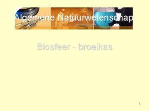 Algemene Natuurwetenschap Biosfeer broeikas 1 Algemene Natuurwetenschap Broeikas