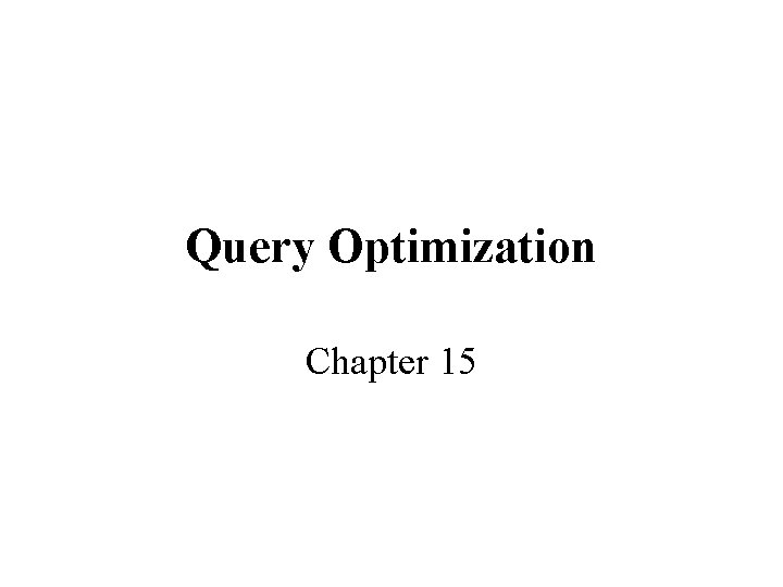 Query Optimization Chapter 15 Query Evaluation Query Parser