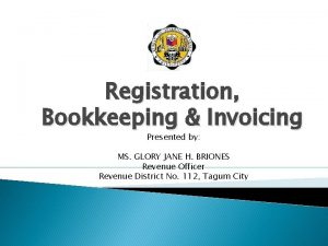 Registration Bookkeeping Invoicing Presented by MS GLORY JANE
