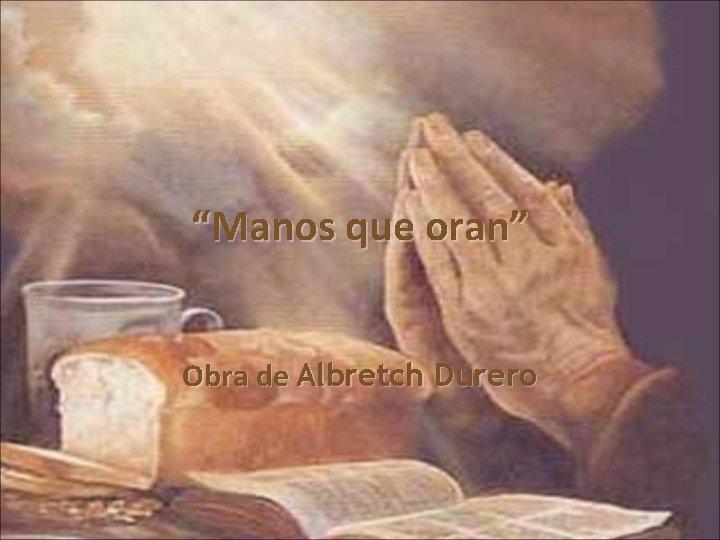 Manos que oran Obra de Albretch Durero Alberto