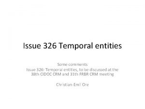 Issue 326 Temporal entities Some comments Issue 326