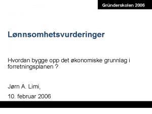 Grnderskolen 2006 Lnnsomhetsvurderinger Hvordan bygge opp det konomiske