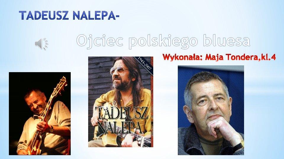 Ojciec polskiego bluesa Urodzi si 26 sierpnia 1943