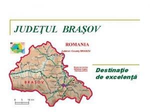 JUDEUL BRAOV Destinaie de excelen Localizare i accesibilitate