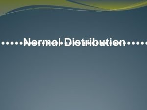 Normal Distribution Notes The normal distribution is considered