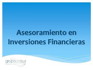 Asesoramiento en Inversiones Financieras Presentacin Con el fin