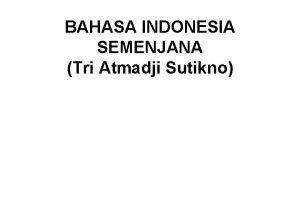 BAHASA INDONESIA SEMENJANA Tri Atmadji Sutikno BAHASA INDONESIA