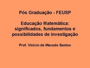 Ps Graduao FEUSP Educao Matemtica significados fundamentos e