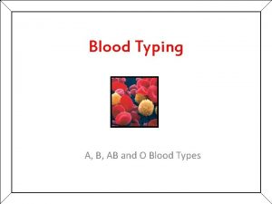 Blood Typing A B AB and O Blood