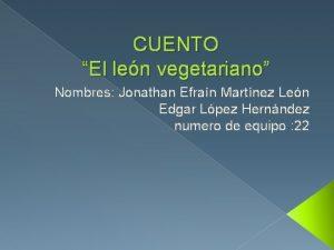 CUENTO El len vegetariano Nombres Jonathan Efran Martnez