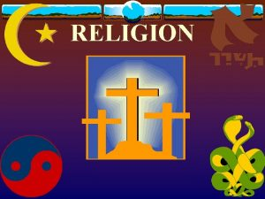 RELIGION Common Themes of Religion Love Purpose Mysteries