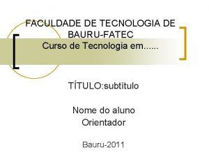 FACULDADE DE TECNOLOGIA DE BAURUFATEC Curso de Tecnologia