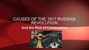 CAUSES OF THE 1917 RUSSIAN REVOLUTION And the