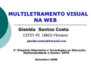 MULTILETRAMENTO VISUAL NA WEB Giselda Santos Costa CEFETPI