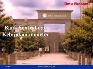 Ilmu Ekonomi Bank Sentral dan Kebijakan moneter week6
