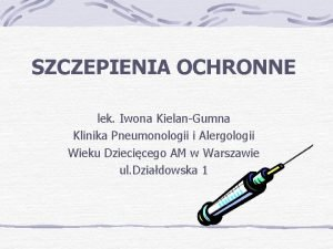 SZCZEPIENIA OCHRONNE lek Iwona KielanGumna Klinika Pneumonologii i