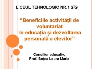 LICEUL TEHNOLOGIC NR 1 SG Beneficiile activitii de