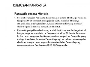 RUMUSAN PANCASILA Pancasila secara Historis Proses Perumusan Pancasila