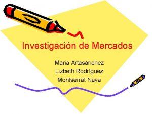 Investigacin de Mercados Maria Artasnchez Lizbeth Rodrguez Montserrat