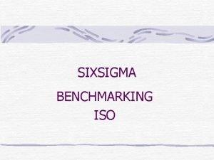 SIXSIGMA BENCHMARKING ISO SIX SIGMA Six Sigma is