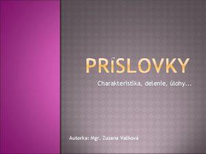 Charakteristika delenie lohy Autorka Mgr Zuzana Vakov Charakteristika