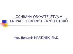 OCHRANA OBYVATELSTVA V PPAD TERORISTICKCH TOK Mgr Bohumr