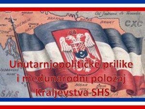 Unutarnjopolitike prilike i meunarodni poloaj Kraljevstva SHS Unutarnjopolitike