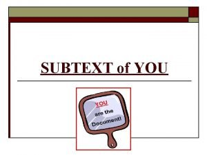 SUBTEXT of YOU FORMAT o o In a