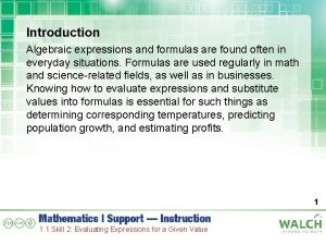 Introduction Algebraic expressions and formulas are found often