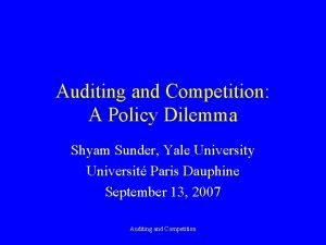 Auditing and Competition A Policy Dilemma Shyam Sunder