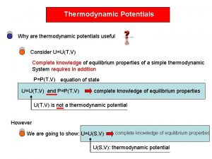 Thermodynamic Potentials Why are thermodynamic potentials useful Consider